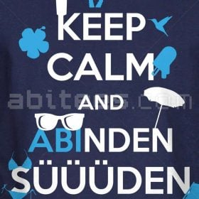 Keep calm and ABIinden Süüden